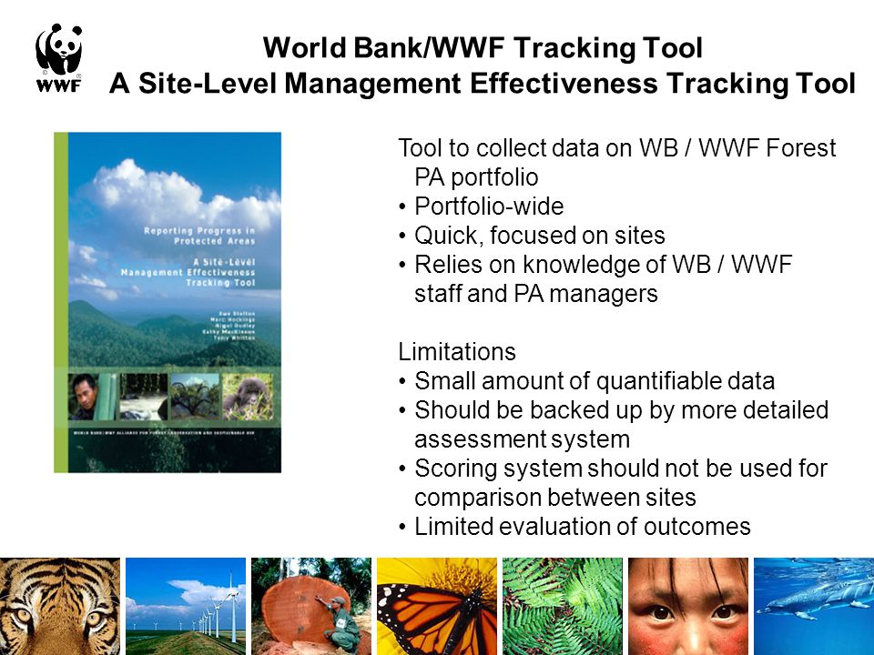 World Bank/WWF Tracking Tool A Site-Level Management Effectiveness Tracking Tool Tool to collect data on WB / WWF Forest PA portfolio Portfolio-wide Q