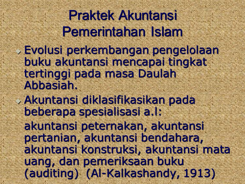 Praktek Akuntansi Pemerintahan Islam  Evolusi perkembangan pengelolaan buku akuntansi mencapai tingkat tertinggi pada masa Daulah Abbasiah.  Akuntan