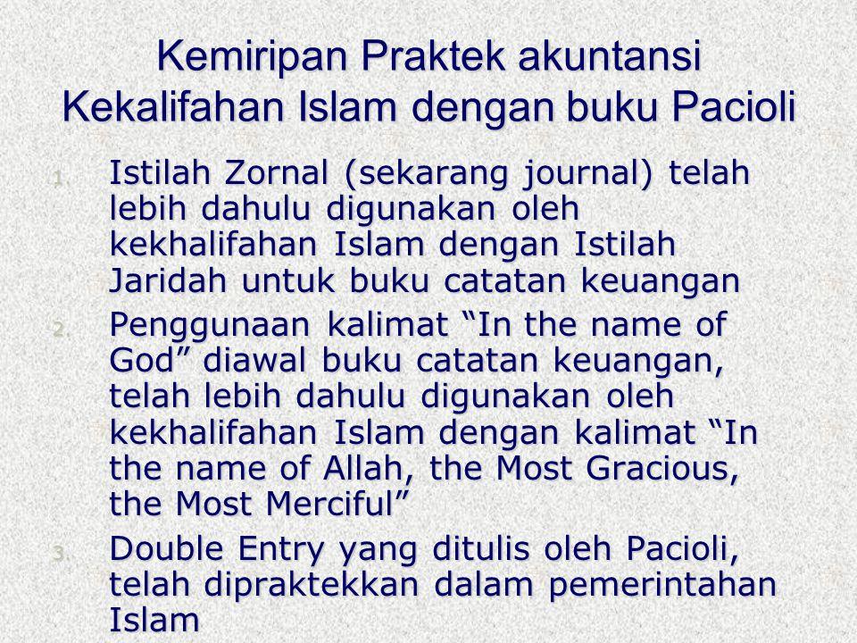 Kemiripan Praktek akuntansi Kekalifahan Islam dengan buku Pacioli 1. Istilah Zornal (sekarang journal) telah lebih dahulu digunakan oleh kekhalifahan