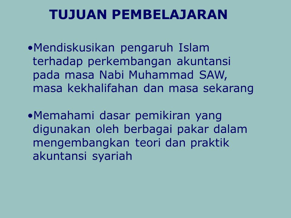 TUJUAN PEMBELAJARAN Mendiskusikan pengaruh Islam terhadap perkembangan akuntansi pada masa Nabi Muhammad SAW, masa kekhalifahan dan masa sekarang Mema
