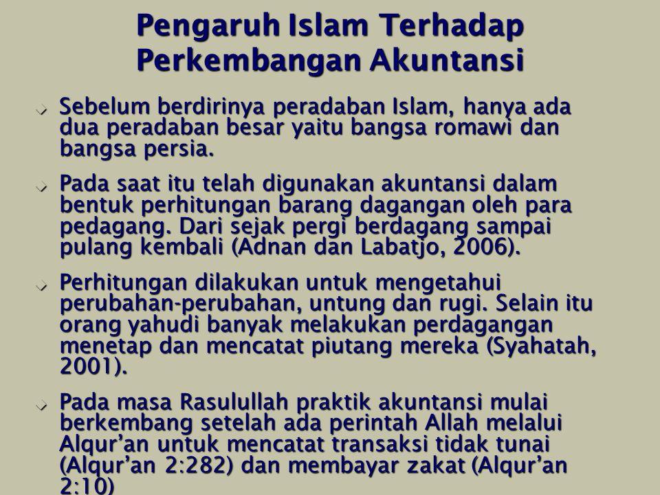Pengaruh Islam Terhadap Perkembangan Akuntansi  Sebelum berdirinya peradaban Islam, hanya ada dua peradaban besar yaitu bangsa romawi dan bangsa pers