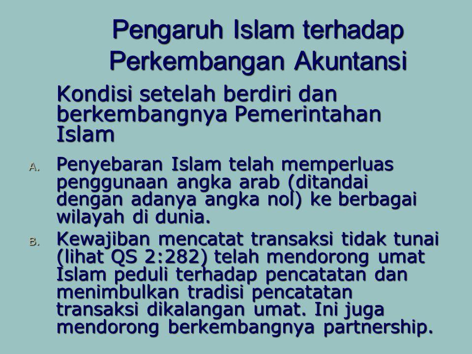 Pengaruh Islam terhadap Perkembangan Akuntansi Kondisi setelah berdiri dan berkembangnya Pemerintahan Islam A. Penyebaran Islam telah memperluas pengg