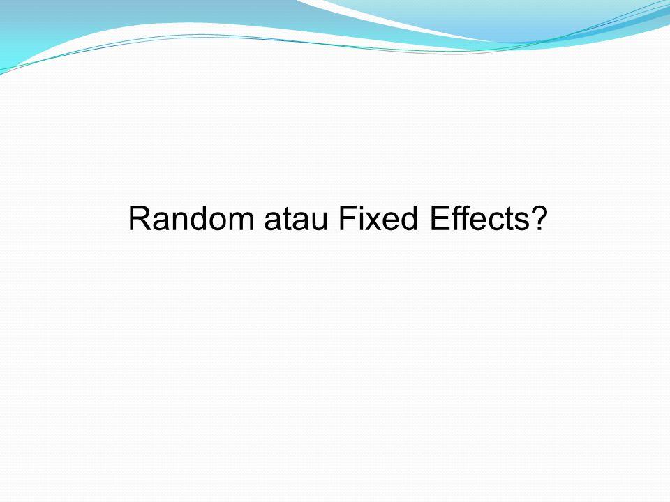 Random atau Fixed Effects?