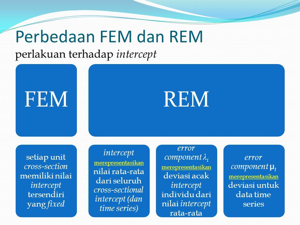 Perbedaan FEM dan REM perlakuan terhadap intercept FEM setiap unit cross-section memiliki nilai intercept tersendiri yang fixed REM intercept merepres