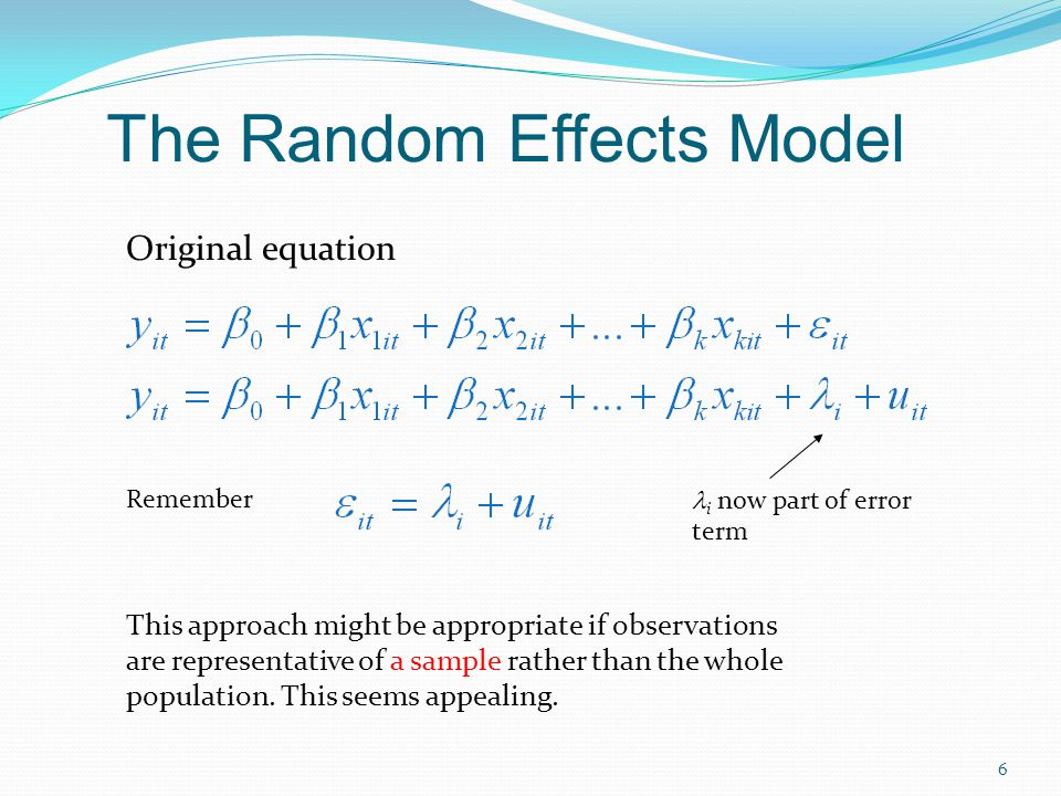 The random effects estimator is appropriate when the unobserved effect is thought to be uncorrelated with all the explanatory variables Then λi can be left in the error term, and the resulting serial correlation over time can be handled by GLS estimation