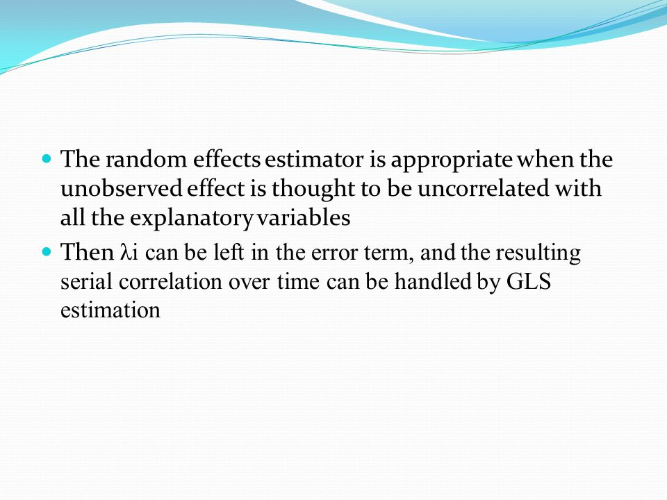 8 The Variance Structure in Random Effects In random effects, we assume the i are part of the composite error term  it.