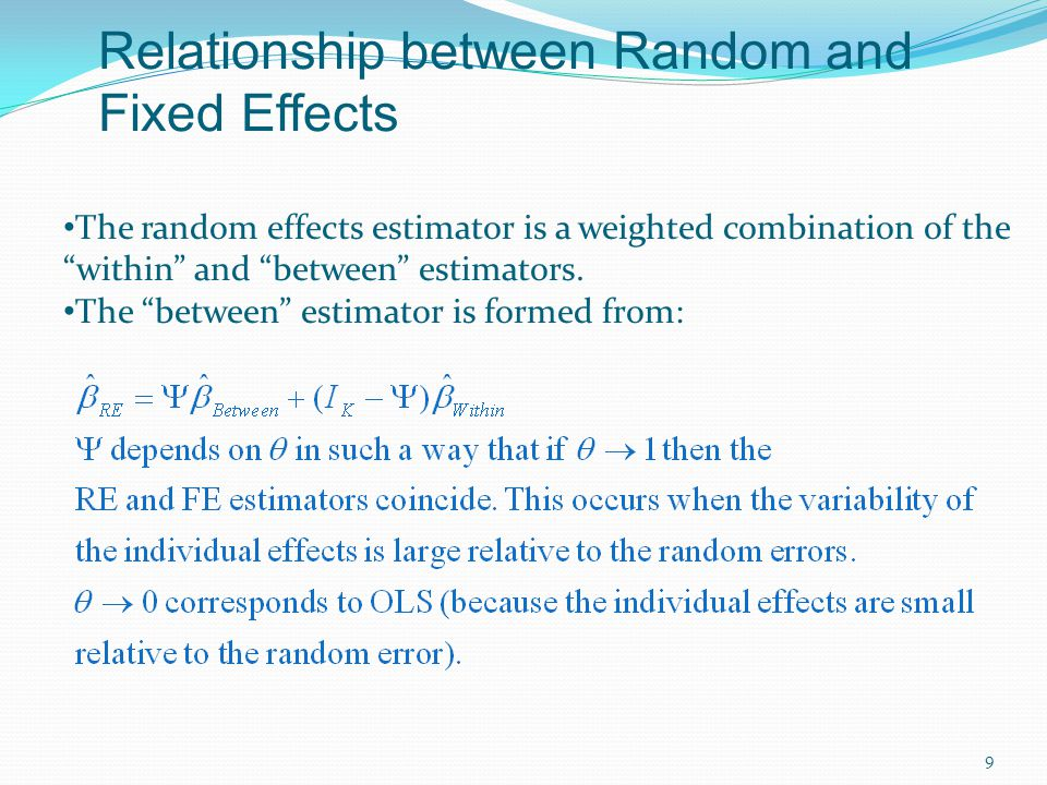 """9 Relationship between Random and Fixed Effects The random effects estimator is a weighted combination of the """"within"""" and """"between"""" estimators. The """""""