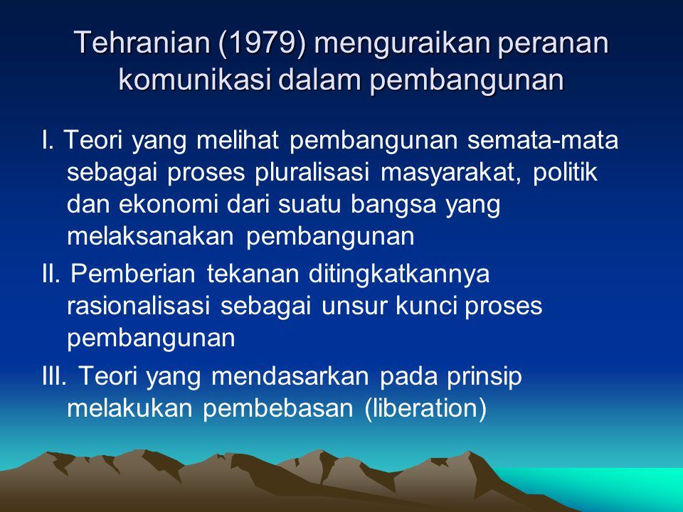Tehranian (1979) menguraikan peranan komunikasi dalam pembangunan I. Teori yang melihat pembangunan semata-mata sebagai proses pluralisasi masyarakat,