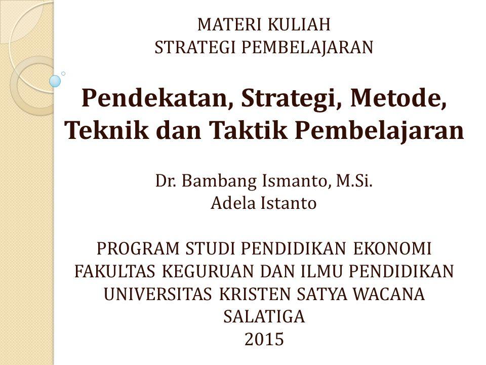 MATERI KULIAH STRATEGI PEMBELAJARAN Pendekatan, Strategi, Metode, Teknik dan Taktik Pembelajaran Dr.