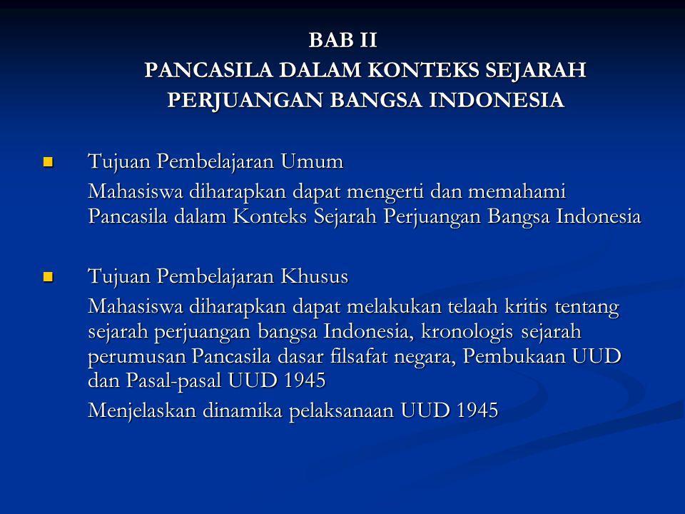 BAB II PANCASILA DALAM KONTEKS SEJARAH PERJUANGAN BANGSA INDONESIA Tujuan Pembelajaran Umum Tujuan Pembelajaran Umum Mahasiswa diharapkan dapat menger