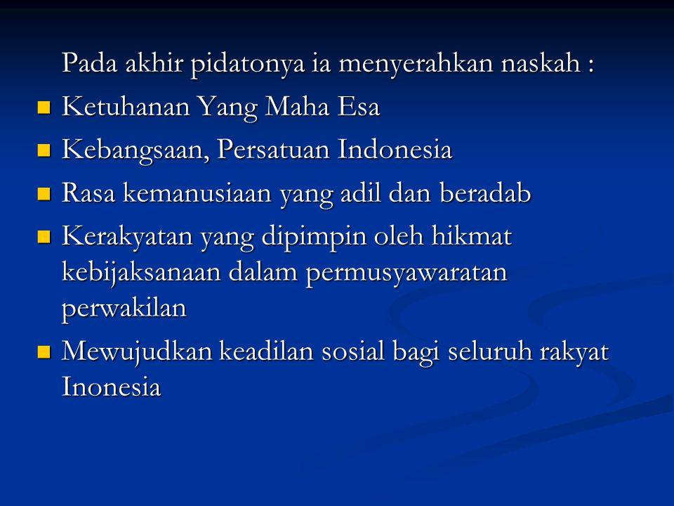 Pada akhir pidatonya ia menyerahkan naskah : Ketuhanan Yang Maha Esa Ketuhanan Yang Maha Esa Kebangsaan, Persatuan Indonesia Kebangsaan, Persatuan Ind