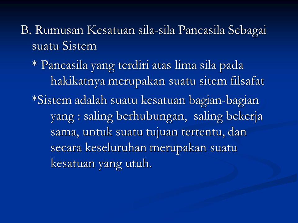 B. Rumusan Kesatuan sila-sila Pancasila Sebagai suatu Sistem * Pancasila yang terdiri atas lima sila pada hakikatnya merupakan suatu sitem filsafat *S