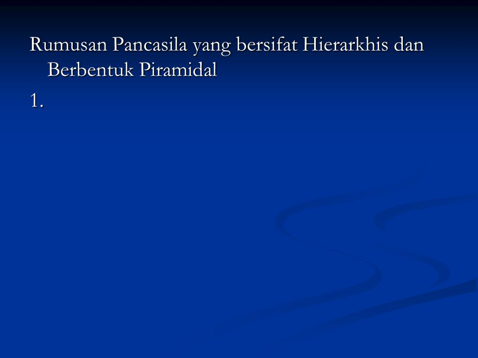Rumusan Pancasila yang bersifat Hierarkhis dan Berbentuk Piramidal 1.