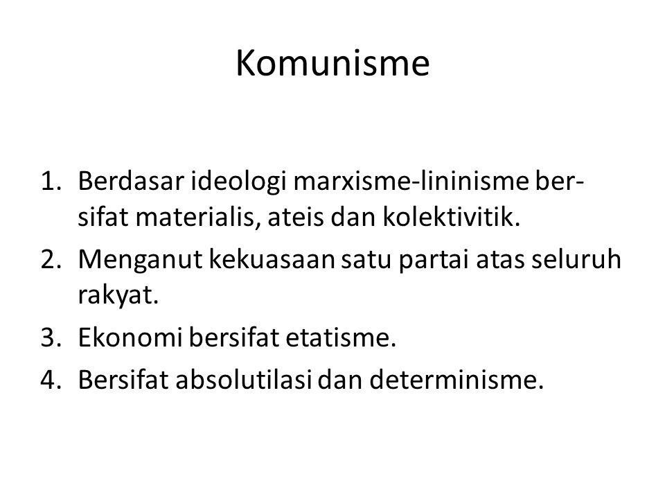 Komunisme 1.Berdasar ideologi marxisme-lininisme ber- sifat materialis, ateis dan kolektivitik. 2.Menganut kekuasaan satu partai atas seluruh rakyat.
