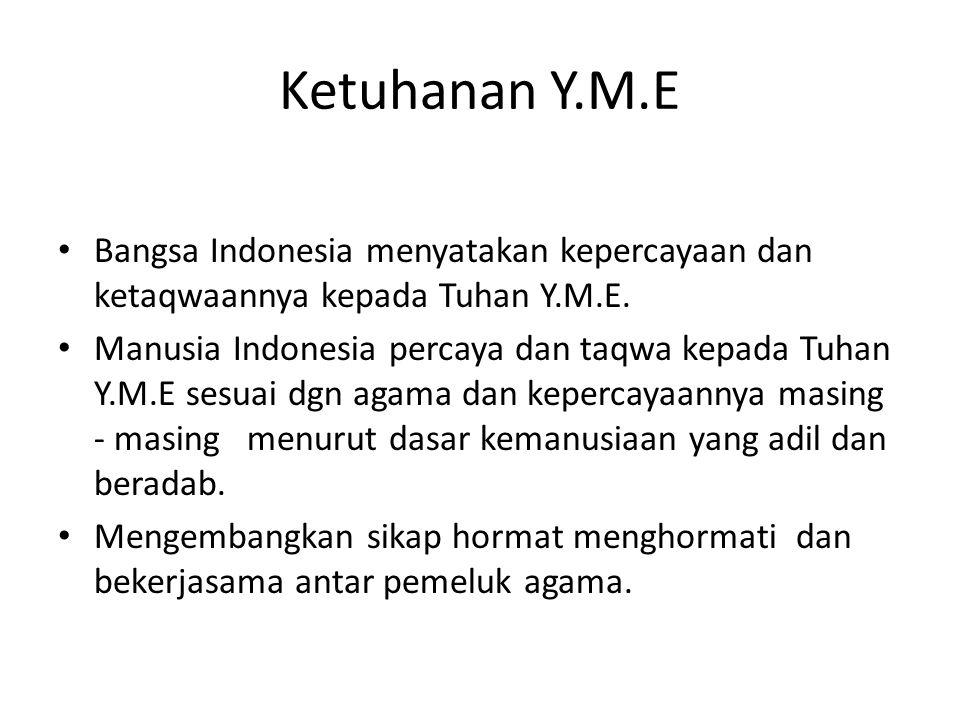 Ketuhanan Y.M.E Bangsa Indonesia menyatakan kepercayaan dan ketaqwaannya kepada Tuhan Y.M.E. Manusia Indonesia percaya dan taqwa kepada Tuhan Y.M.E se