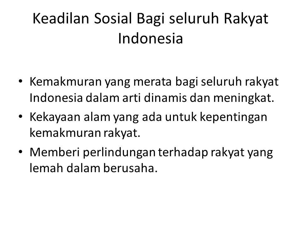 Keadilan Sosial Bagi seluruh Rakyat Indonesia Kemakmuran yang merata bagi seluruh rakyat Indonesia dalam arti dinamis dan meningkat. Kekayaan alam yan