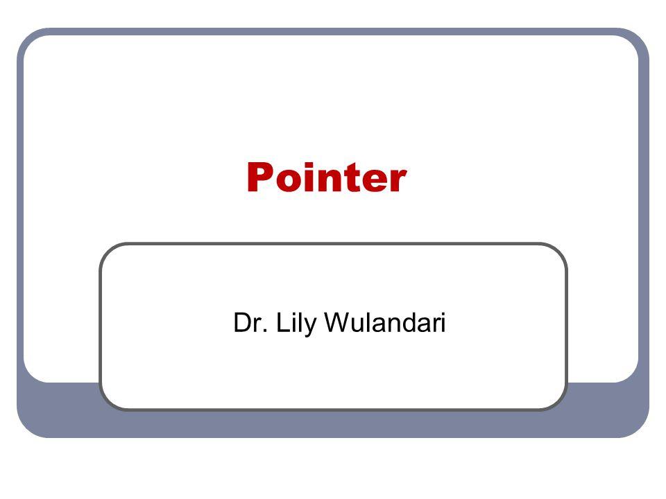 Pengertian Pointer Pointer (variabel penunjuk) adalah suatu variabel yang berisi alamat memori dari suatu variabel lain.