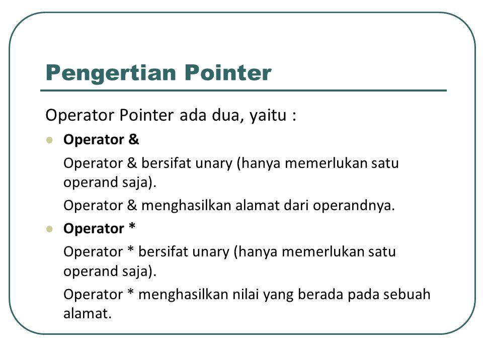Pengertian Pointer Operator Pointer ada dua, yaitu : Operator & Operator & bersifat unary (hanya memerlukan satu operand saja). Operator & menghasilka
