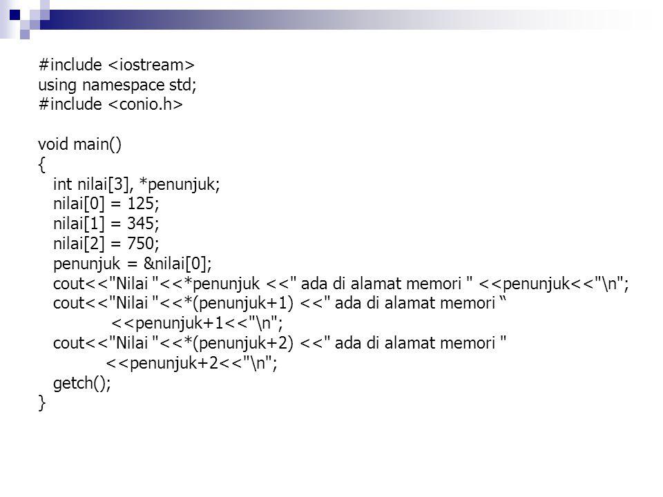 #include using namespace std; #include conio.h void main() { int a = 100, b = 200, *pa, *pb; pa = &a; pb = &b; cout<< nilai pa= <<pa<< nilai pb= <<pb<< \n ; if(pa < pb) cout<< pa menunjuk ke memori lebih rendah dari pb\n ; if(pa == pb) cout<< pa menunjuk ke memori yang sama dengan pb\n ; if(pa > pb) cout<< pa menunjuk ke memori lebih tinggi dari pb\n ; getch(); }