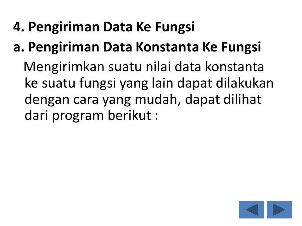 4. Pengiriman Data Ke Fungsi a. Pengiriman Data Konstanta Ke Fungsi Mengirimkan suatu nilai data konstanta ke suatu fungsi yang lain dapat dilakukan d
