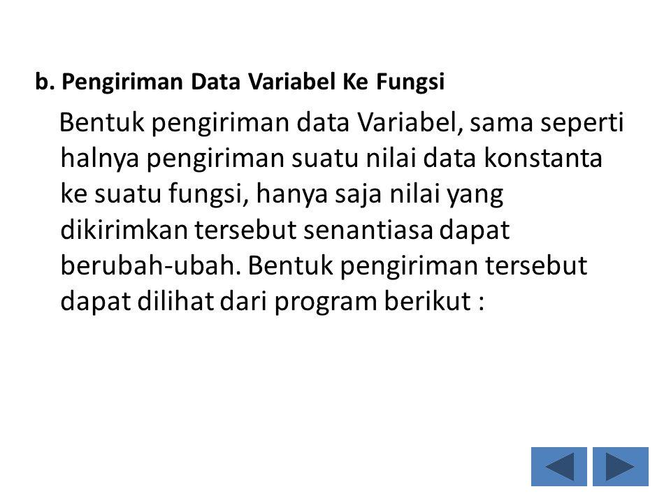 b. Pengiriman Data Variabel Ke Fungsi Bentuk pengiriman data Variabel, sama seperti halnya pengiriman suatu nilai data konstanta ke suatu fungsi, hany