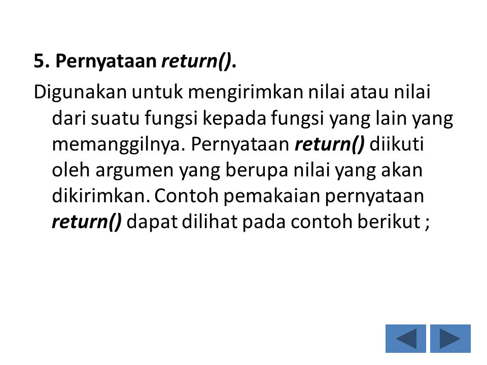5. Pernyataan return(). Digunakan untuk mengirimkan nilai atau nilai dari suatu fungsi kepada fungsi yang lain yang memanggilnya. Pernyataan return()