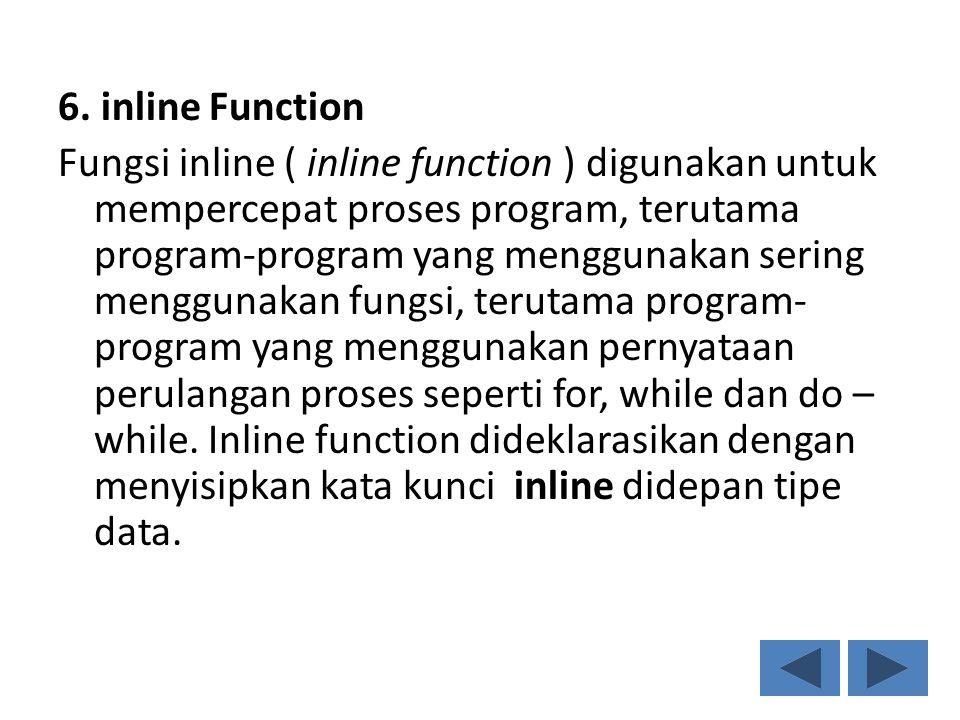 6. inline Function Fungsi inline ( inline function ) digunakan untuk mempercepat proses program, terutama program-program yang menggunakan sering meng