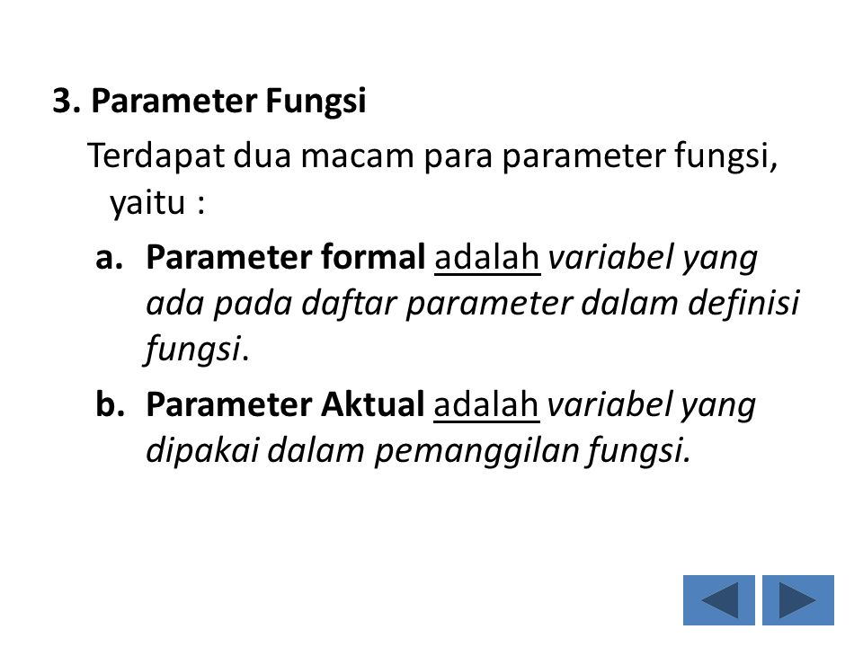 3. Parameter Fungsi Terdapat dua macam para parameter fungsi, yaitu : a.Parameter formal adalah variabel yang ada pada daftar parameter dalam definisi