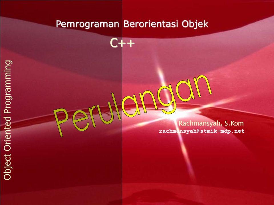 Pemrograman Berorientasi Objek C++ Object Oriented Programming Rachmansyah, S.Kom rachmansyah@stmik-mdp.net