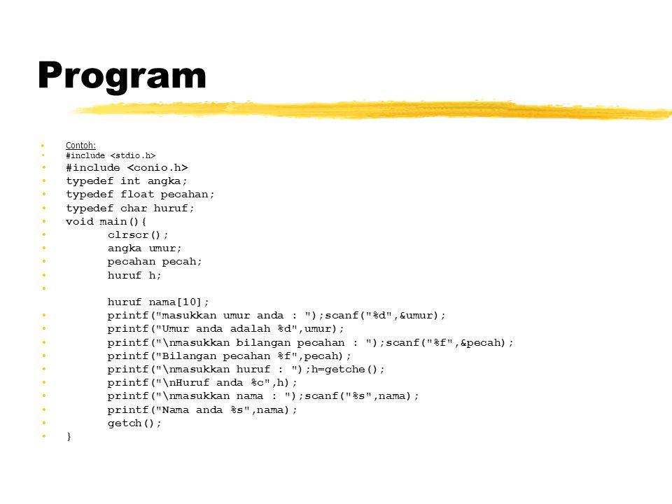 Program Contoh: #include typedef int angka; typedef float pecahan; typedef char huruf; void main(){ clrscr(); angka umur; pecahan pecah; huruf h; huru