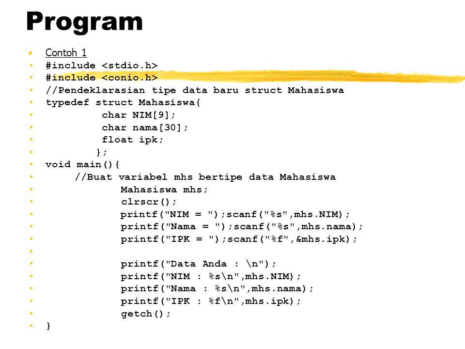 Program Contoh 1 #include //Pendeklarasian tipe data baru struct Mahasiswa typedef struct Mahasiswa{ char NIM[9]; char nama[30]; float ipk; }; void ma