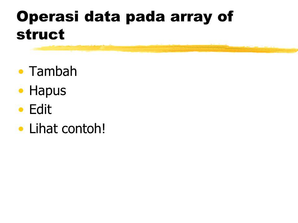 Operasi data pada array of struct Tambah Hapus Edit Lihat contoh!