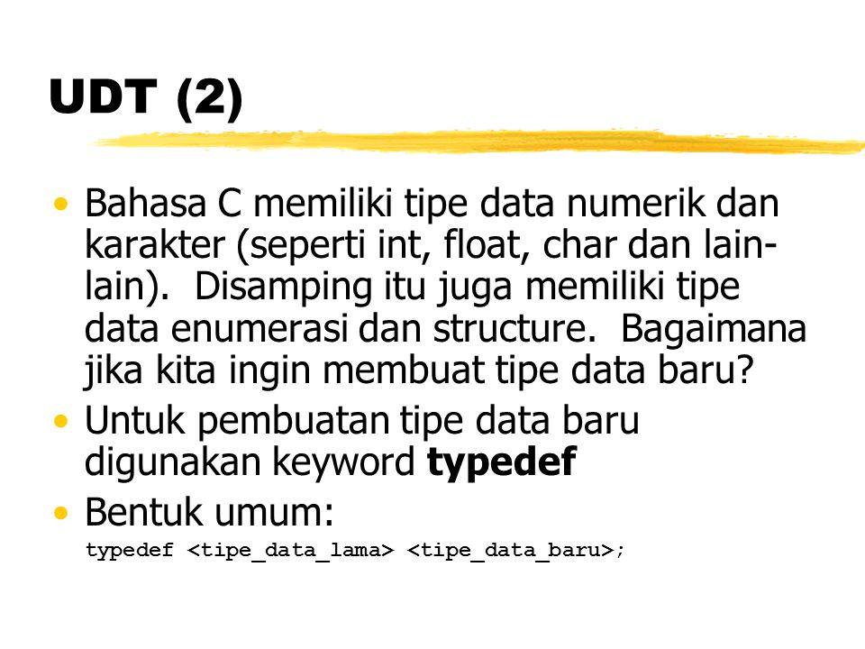UDT (2) Bahasa C memiliki tipe data numerik dan karakter (seperti int, float, char dan lain- lain). Disamping itu juga memiliki tipe data enumerasi da