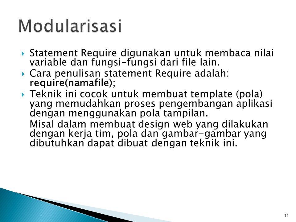  Statement Require digunakan untuk membaca nilai variable dan fungsi-fungsi dari file lain.  Cara penulisan statement Require adalah: require(namafi