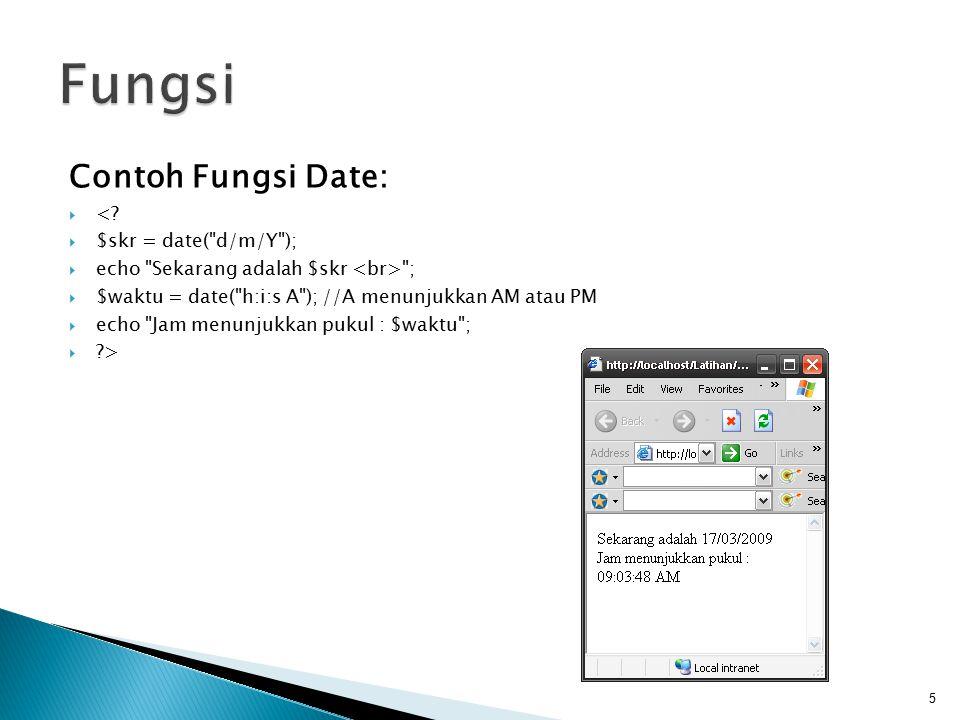 Contoh Fungsi Date:  <?  $skr = date(