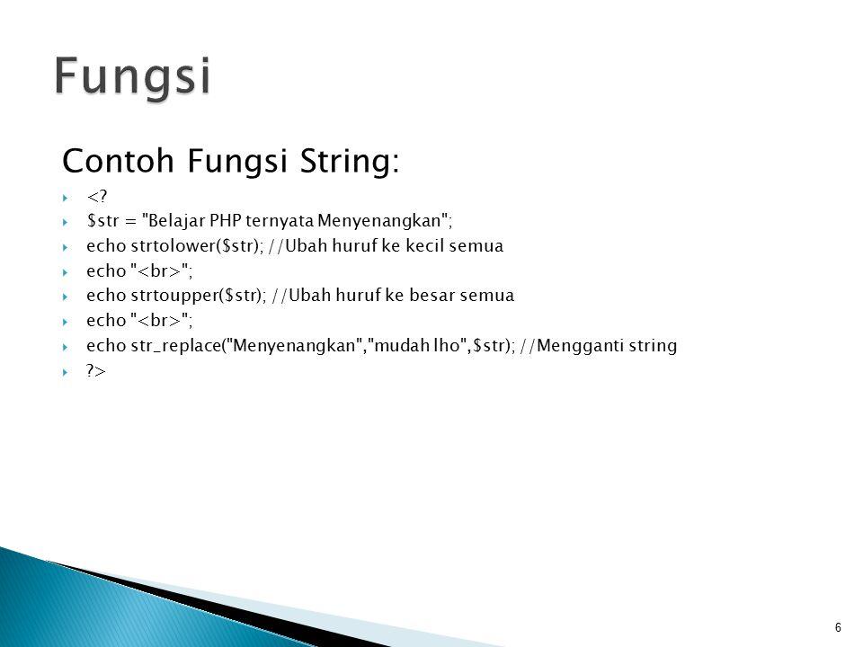 Contoh Fungsi String:  <?  $str =