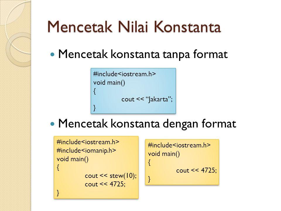 """Mencetak Nilai Konstanta Mencetak konstanta tanpa format Mencetak konstanta dengan format #include void main() { cout << """"Jakarta""""; } #include void ma"""