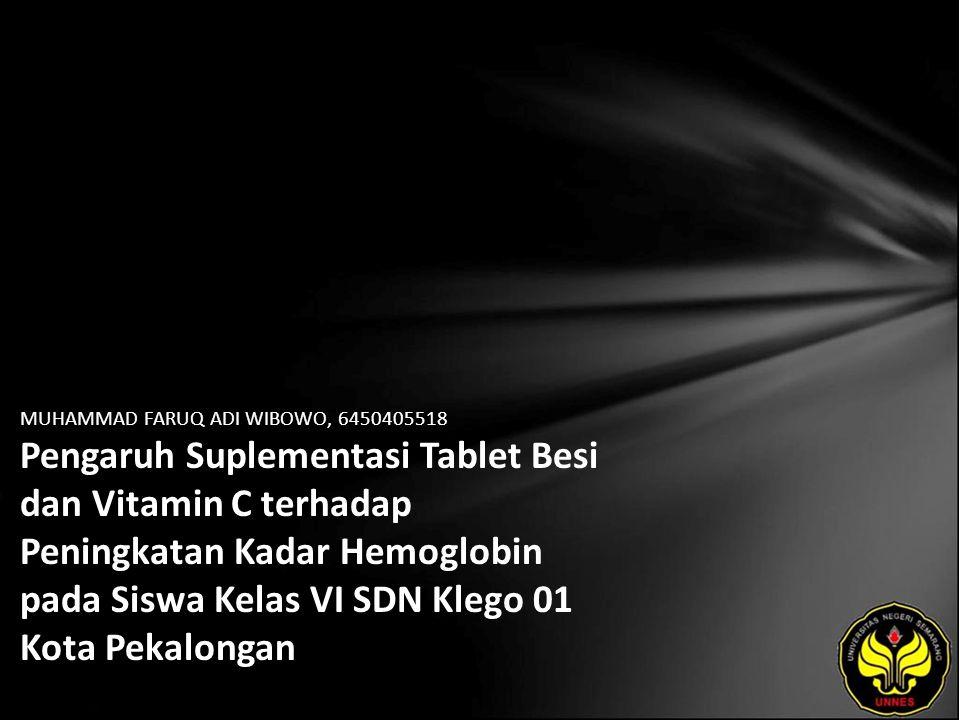 MUHAMMAD FARUQ ADI WIBOWO, 6450405518 Pengaruh Suplementasi Tablet Besi dan Vitamin C terhadap Peningkatan Kadar Hemoglobin pada Siswa Kelas VI SDN Klego 01 Kota Pekalongan