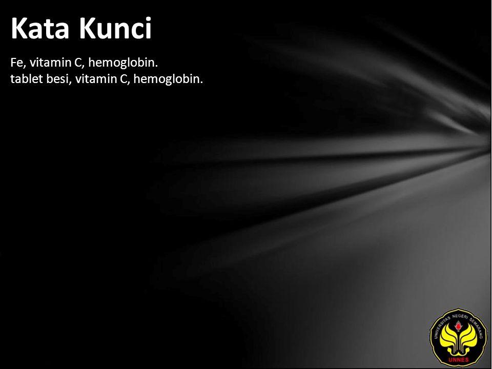 Kata Kunci Fe, vitamin C, hemoglobin. tablet besi, vitamin C, hemoglobin.