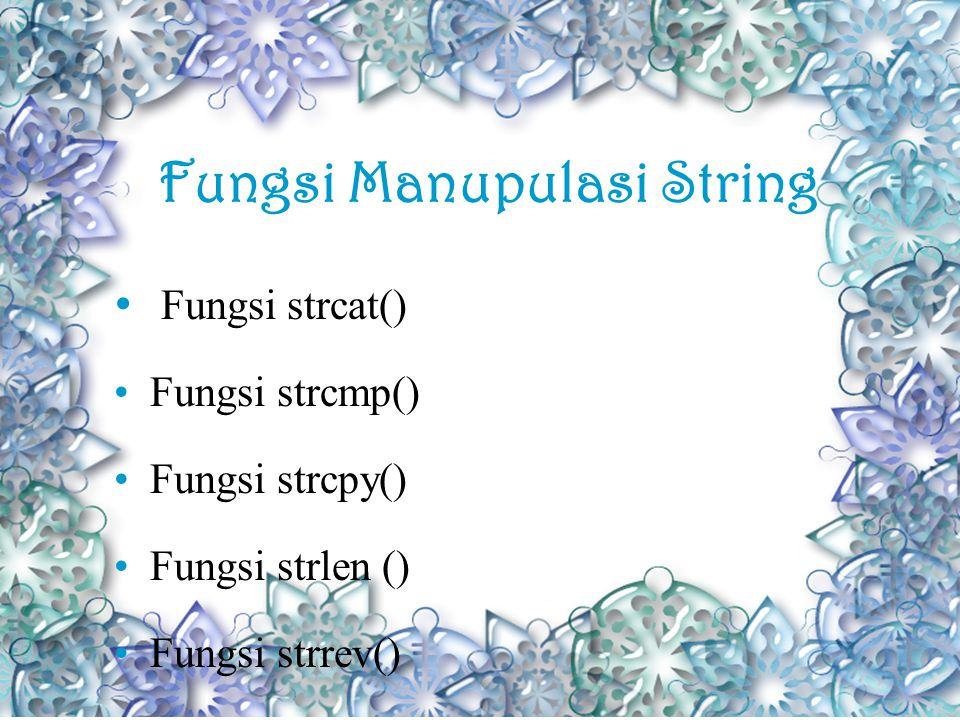 Fungsi Manupulasi String Fungsi strcat() Fungsi strcmp() Fungsi strcpy() Fungsi strlen () Fungsi strrev()