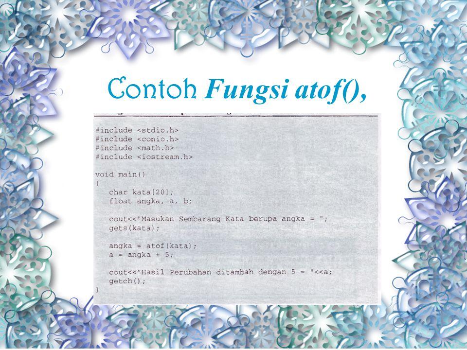 Fungsi Konversi string Fungsi atof(), untuk mengubah string (teks) angak menjadi bilangan numerik float.