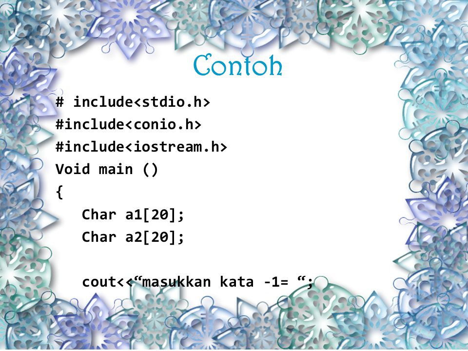 Contoh # include Void main () { Char a1[20]; Char a2[20]; cout<< masukkan kata -1= ;