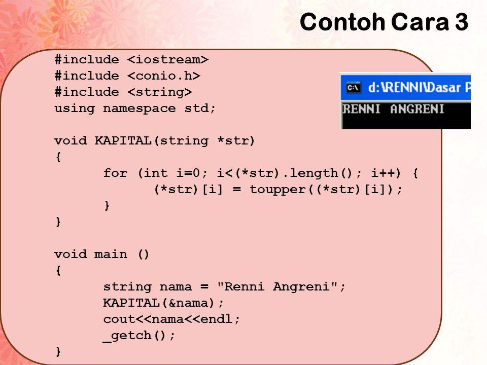 Contoh Cara 3 #include using namespace std; void KAPITAL(string *str) { for (int i=0; i<(*str).length(); i++) { (*str)[i] = toupper((*str)[i]); } void