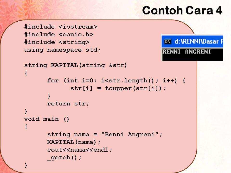 Contoh Cara 4 #include using namespace std; string KAPITAL(string &str) { for (int i=0; i<str.length(); i++) { str[i] = toupper(str[i]); } return str;