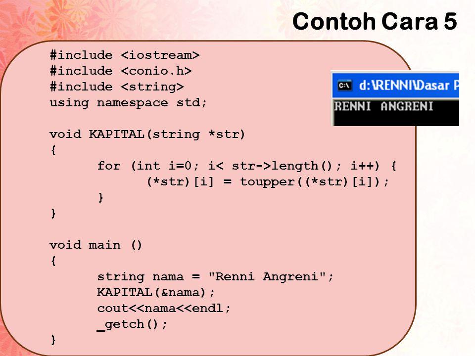 Contoh Cara 5 #include using namespace std; void KAPITAL(string *str) { for (int i=0; i length(); i++) { (*str)[i] = toupper((*str)[i]); } void main (