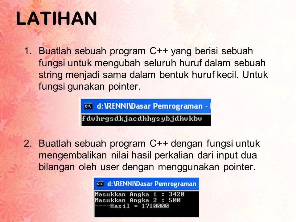 LATIHAN 1.Buatlah sebuah program C++ yang berisi sebuah fungsi untuk mengubah seluruh huruf dalam sebuah string menjadi sama dalam bentuk huruf kecil.