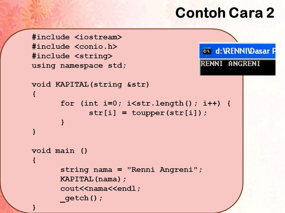 Contoh Cara 3 #include using namespace std; void KAPITAL(string *str) { for (int i=0; i<(*str).length(); i++) { (*str)[i] = toupper((*str)[i]); } void main () { string nama = Renni Angreni ; KAPITAL(&nama); cout<<nama<<endl; _getch(); }