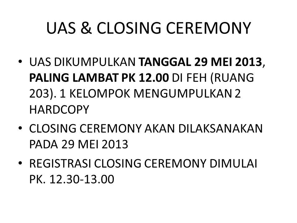 UAS & CLOSING CEREMONY UAS DIKUMPULKAN TANGGAL 29 MEI 2013, PALING LAMBAT PK 12.00 DI FEH (RUANG 203).