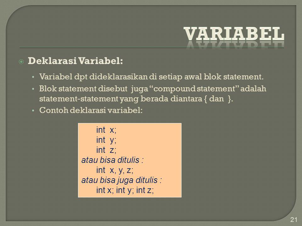 " Deklarasi Variabel: Variabel dpt dideklarasikan di setiap awal blok statement. Blok statement disebut juga ""compound statement"" adalah statement-sta"