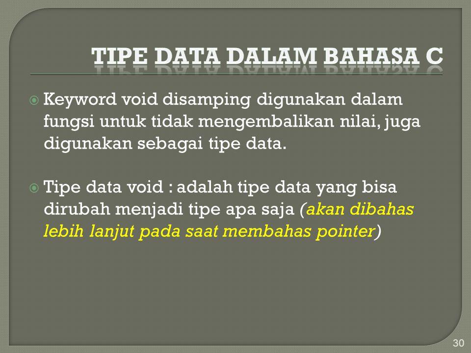  Keyword void disamping digunakan dalam fungsi untuk tidak mengembalikan nilai, juga digunakan sebagai tipe data.  Tipe data void : adalah tipe data